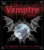 The VAMPIRE BOOK - The Legends, The Lore, The Allure - DK Paperback by Sally Regan -What is a Vampire? - Myths & Legends - The Rise of the Vampire - The Modern Myth