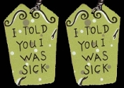 TOMBSTONE --I Told You I Was Sick-- EARRINGS - Wood Halloween Graveyard - Over-the-Hill Retirement Jewelry -GREEN
